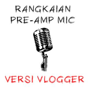 Rangkaian pre-amplifier mic versi vloger