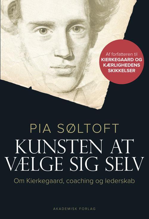 Pia Søltoft: Kunsten at vælge sig selv. Om Kierkegaard, coaching og lederskab