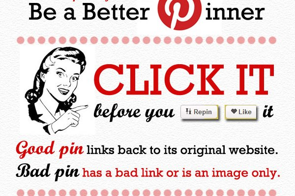 Be A Better Pinner: Click it before you repin/like it!