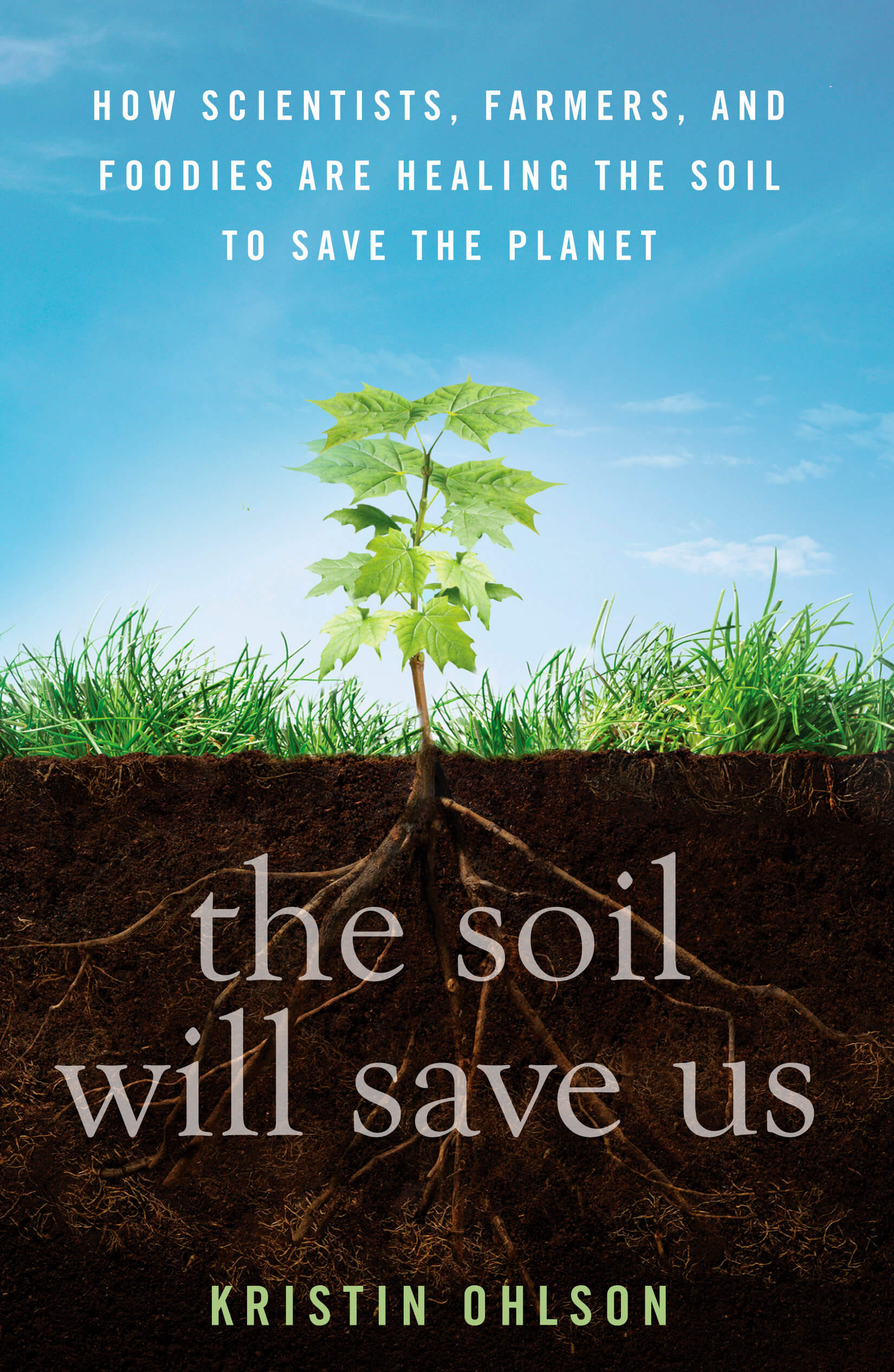 20201217 The Soil Will Save Us How Scientists Farmers and Foodies Are Healing the Soil to Save the Planet