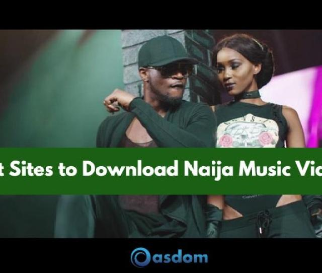 Looking For Best Nigerian Music Blogs To Download Latest Music Videos 2018 Free Of Charge