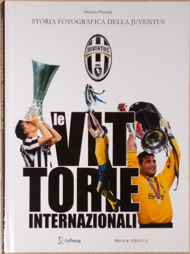 Storia fotografica della Juventus, le vittorie internazionali - Darwin Pastorin