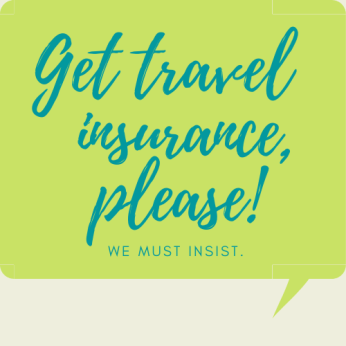 Get travel insurance, please!