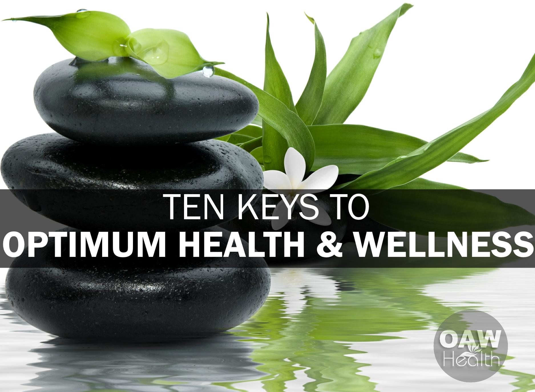 Ten Keys to Optimum Health and Wellness