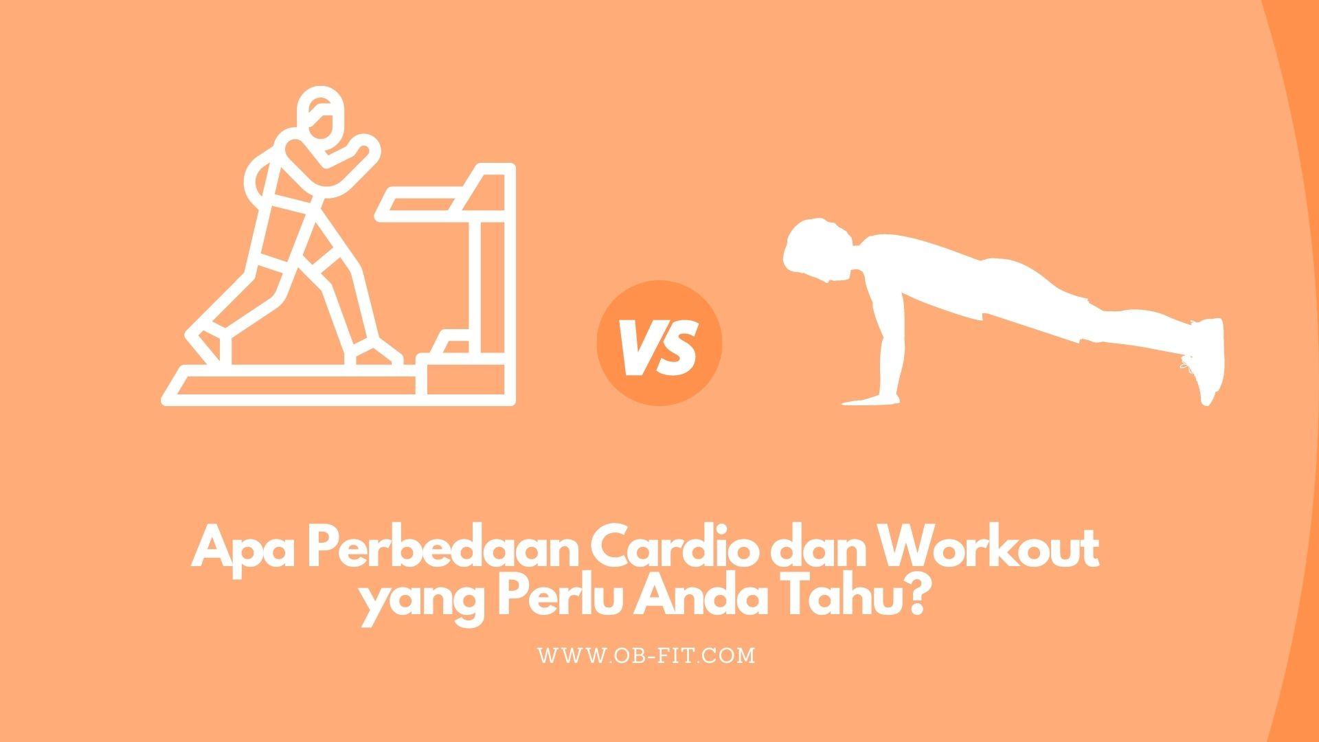 Apa Perbedaan Cardio dan Workout yang Perlu Anda Tahu?