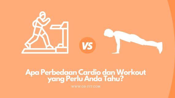 apa perbedaan cardio dan workout yang perlu anda tahu