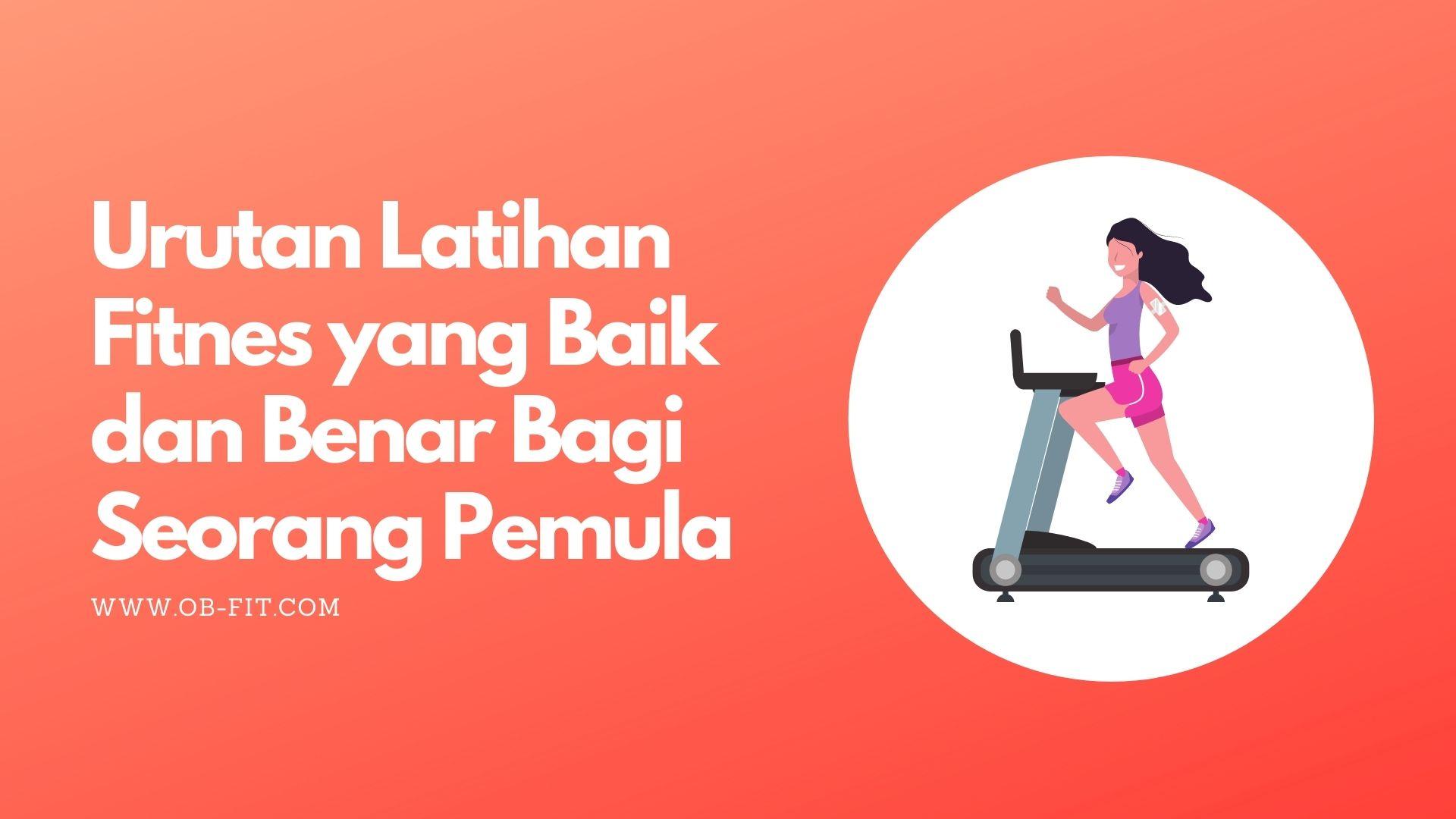 7+ Urutan Latihan Fitnes yang Baik dan Benar Bagi Seorang Pemula