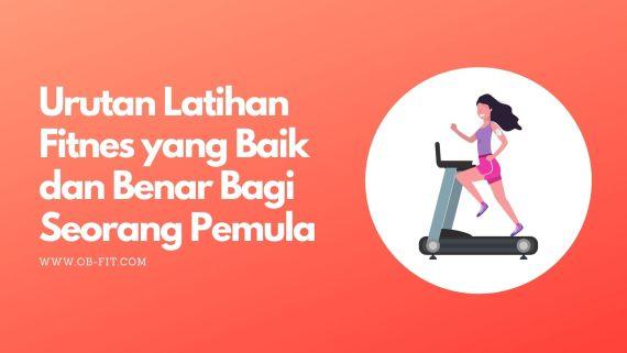 urutan latihan fitnes yang baik dan benar bagi seorang pemula