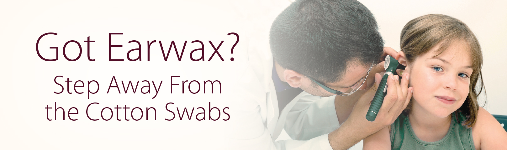 Got earwax? Step away from the cotton swabs.