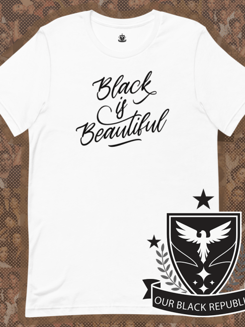 Our Black Republic Black is Beautiful Shirt