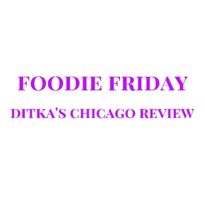Foodie Friday – Ditka's Chicago Review