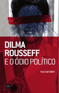 dilma-rousseff-e-o-odio-politico