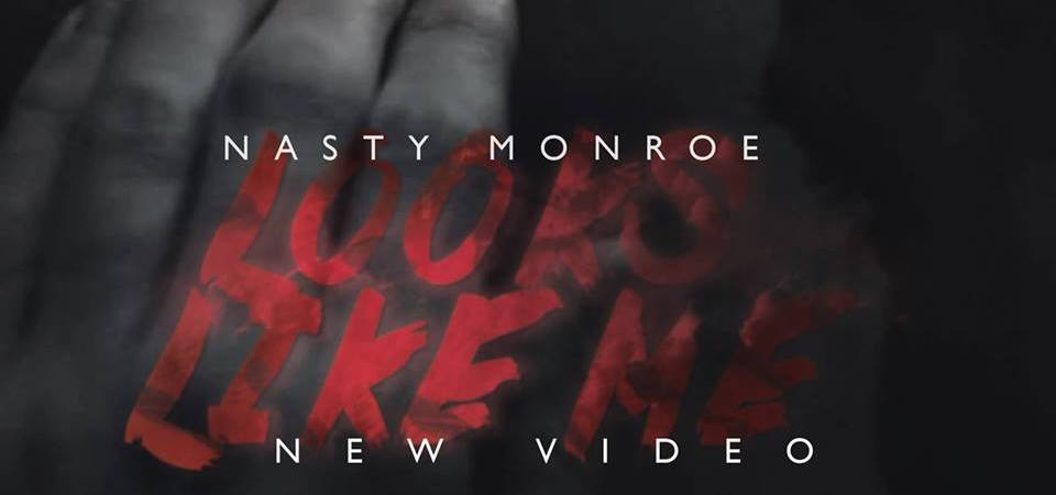 Nasty Monroe - Looks Like Me