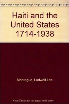 "Ludwell Lee Montague, ""Haiti and the United States, 1714-1938"""