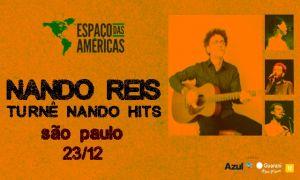 Espaço das Américas recebe Nando Reis para a estreia da turnê 'Nando Hits'- 23 de Dezembro