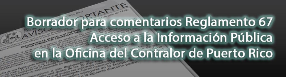 Borrador para comentarios del Reglamento 67, Acceso a la Información Pública en la Oficina del Contralor de Puerto Rico