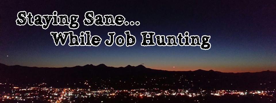 Staying Sane While Job Hunting