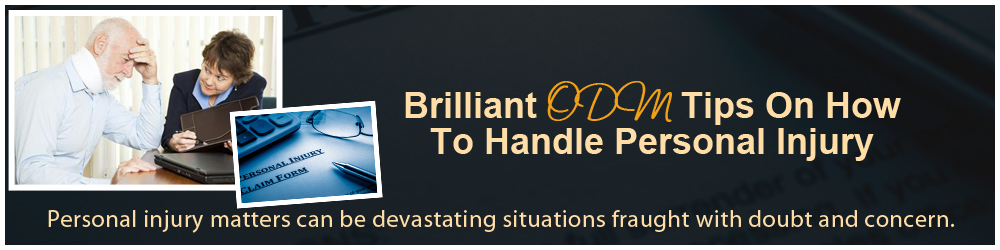 Brilliant Odm Tips On How To Handle Personal Injury Personal Injury Matters Can Be Devastating