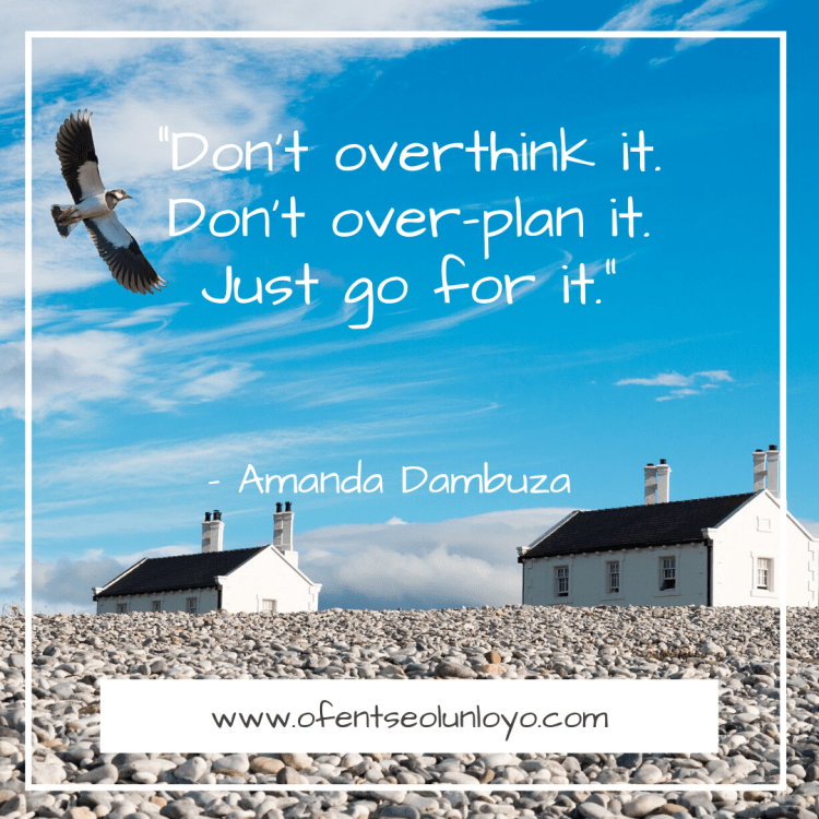 """Don't overthink it. Don't over-plan it. Just go for it."" - Amanda Dambuza Quote"