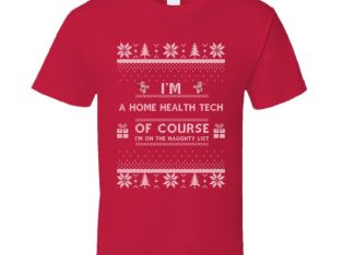 I'm A Home Health Tech Of Course I'm On The Naughty List Ugly Christmas Sweater