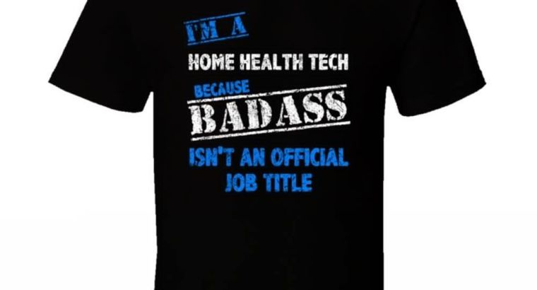 I'm A Home Health Tech Badass Official Job Title Funny Occupation Worn Look T Sh