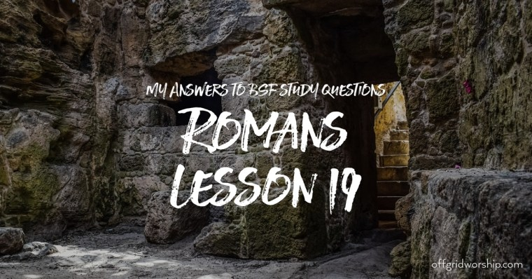 Romans Lesson 19 Day 2,Romans Lesson 19 Day 3,Romans Lesson 19 Day 4,Romans Lesson 19 Day 5