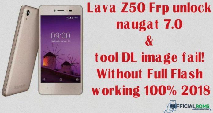 Lava Z50 frp unlock nougat 7 0 & fixed tool image fail