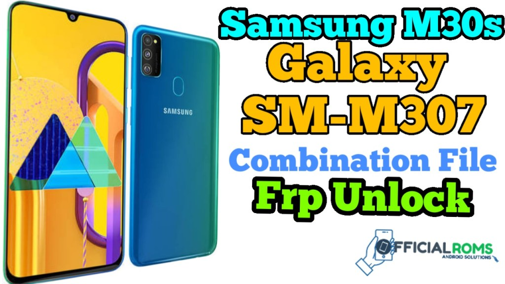 Combination File M30s Samsung Galaxy SM-M307 File (Frp Unlock)