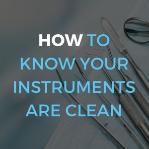 how to know your instruments are clean