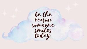 be the reason someone smiles today desktop wallpaper