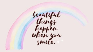 beautiful things happen when you smile desktop wallpaper