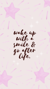 wake up with a smile and go after life iphone wallpaper