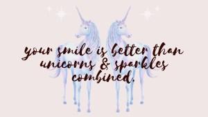 your smile is better than unicorns desktop wallpaper