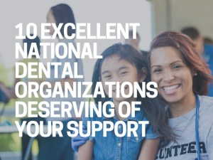 10 national dental organizations deserving of your support