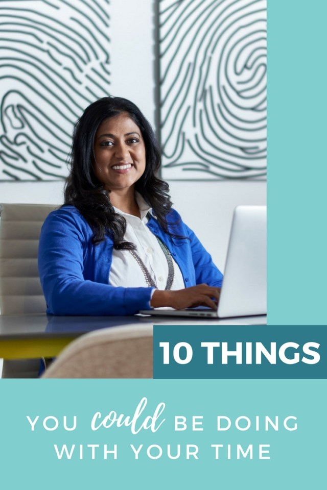 10 things you could be doing with your time