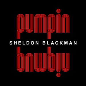 Sheldon Blackman - Pumpin