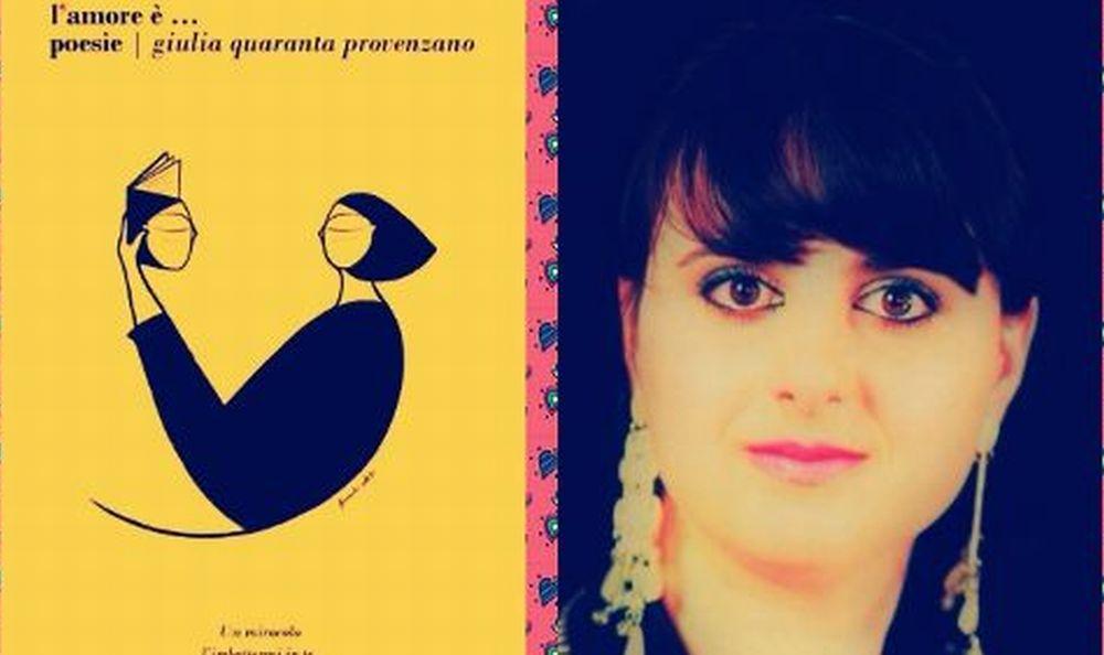 """La scrittrice Giulia Quaranta Provenzano regala la sua raccolta di poesie """"L'Amore è…"""" per questi giorni di #iorestoacasa"""