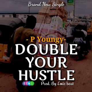 """P Youngy – """"Double Your Hustle""""   MP3 DOWNLOAD"""