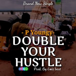 "P Youngy – ""Double Your Hustle"" 