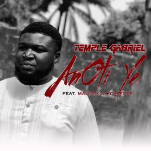 Music: Temple Gabriel – Anoti Ye ft. Major X & Kclefcee