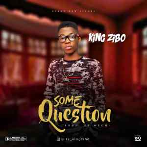 King Zibo – Some Question