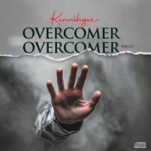 EP: Kennihgee – The Overcomer | @kennihgee