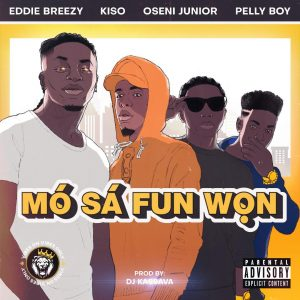 Eddie Breezy - Mo Sa Fun Won ft. Kiso, Oseni Junior, Pelly Boy