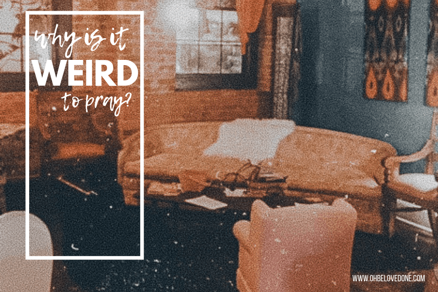 Why Is It Weird To Pray?