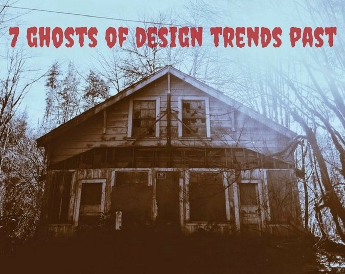 7 Ghosts of Design Trends Past