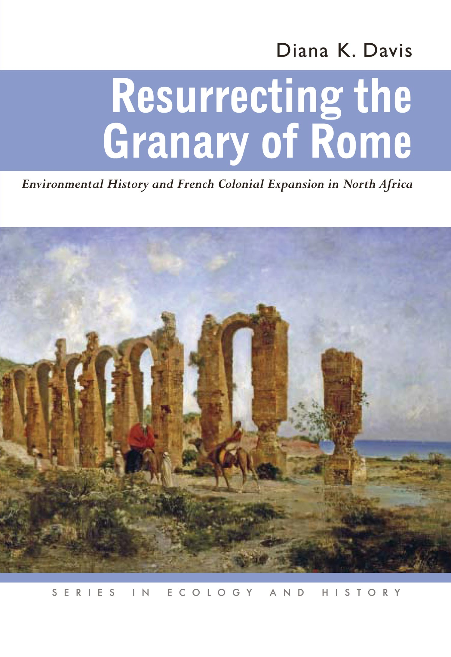 Image result for Resurrecting the Granary of Rome. Environmental History and French Colonial Expansion in North Africa