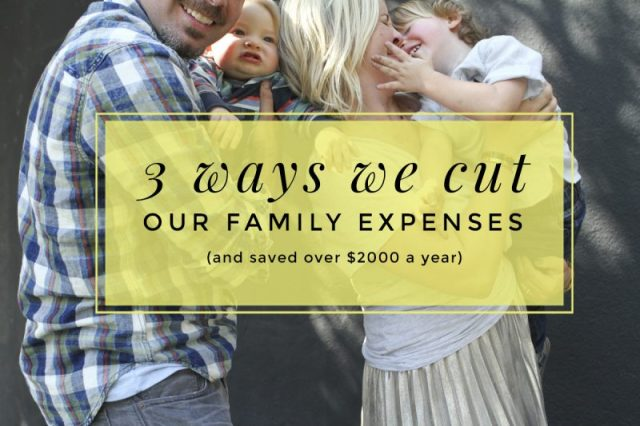 3 simple ways we cut our family expenses and saved over $2000 our first year!