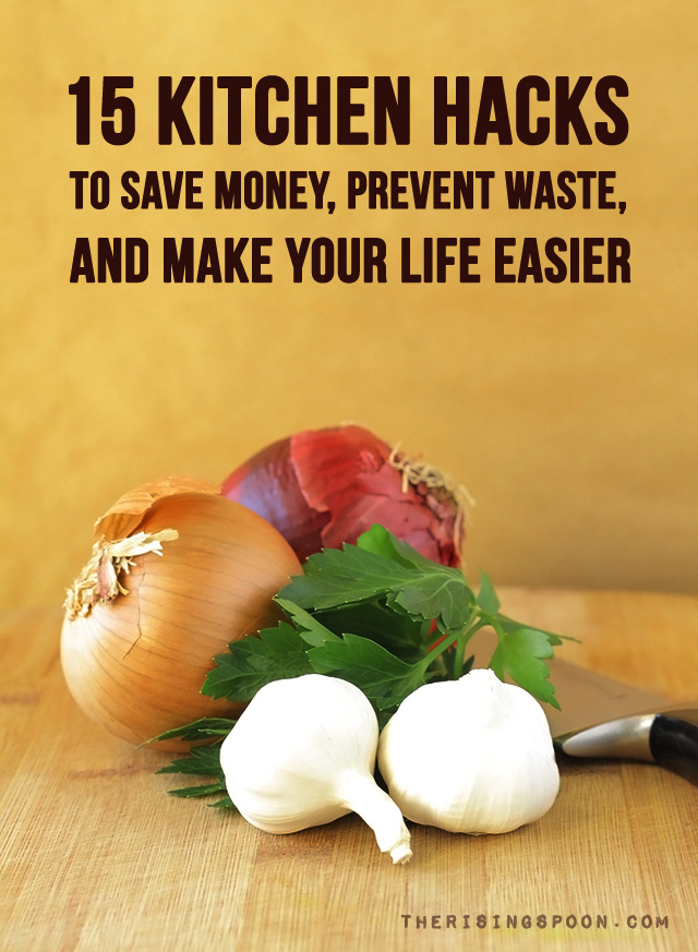 Kitchen Hacks To Save Money Prevent Waste and Make Your Life Easier