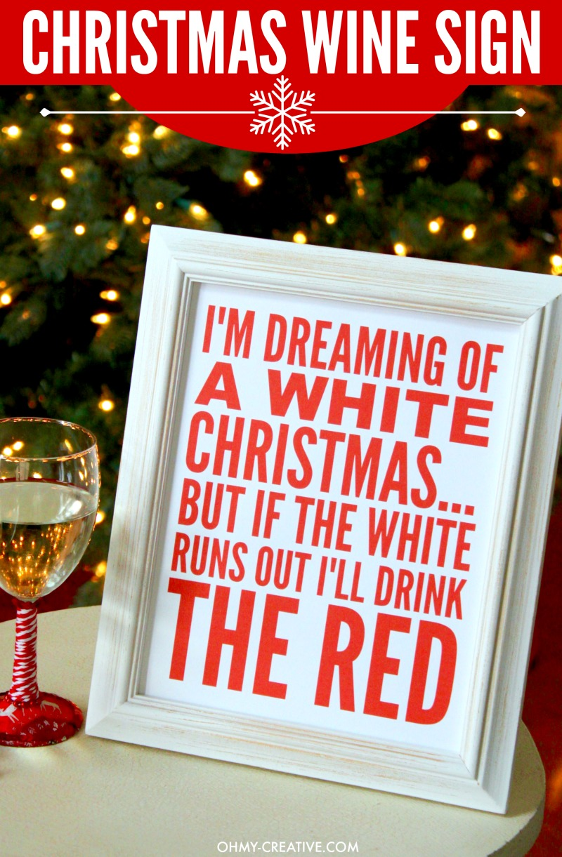 This I'm Dreaming of a White Christmas... But if the White Runs Out I'll Drink the Red Wine Sign Printable is perfect for all that love wine. A great Christmas gift or decoration on the bar for a Christmas party! Such a fun Christmas Quote! | OHMY-CREATIVE.COM
