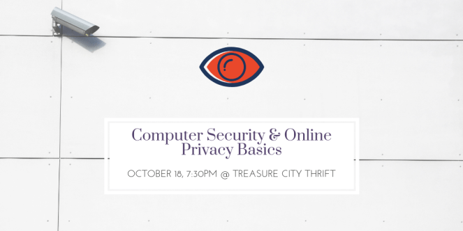 Image shows a surveillance camera on a wall, with a logo fo a red eye. Computer Security & Online Privacy Basics. October 14, 7:30pm at Treasure City Thrift.